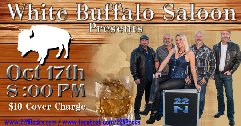 White Buffalo Saloon presents 22N October 17th 2020 at 8pm $10 cover charge www.22nrocks.com / www.facebook/22Nrocks