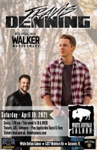 Travis Denning with special guest Walker Montgomery Saturday - April 10, wows Doors: 7:00pm / this event is 18 and over Tickets: $15 in advance plus applicable fees and taxes tickets available at thewbsaloon.com address for the concert is 5377 McIntosh road, Sarasota Florida 34233